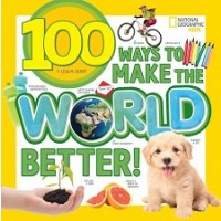 National Geographic Kids: 100 Ways to Make the World Better!
